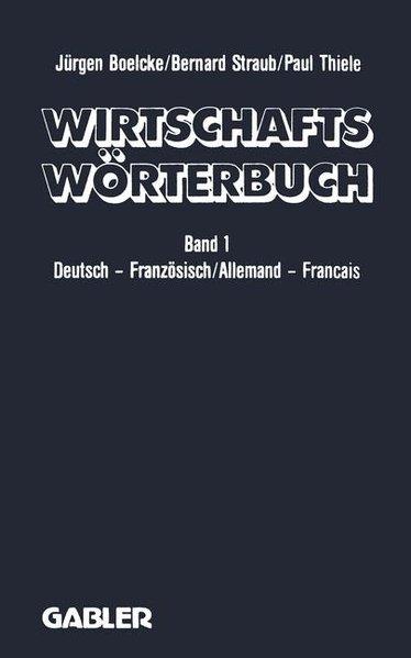 Wirtschaftswörterbuch, Bd. 1: Deutsch-französisch. Dictionnaire économique; Tome 1. Allemand-français.