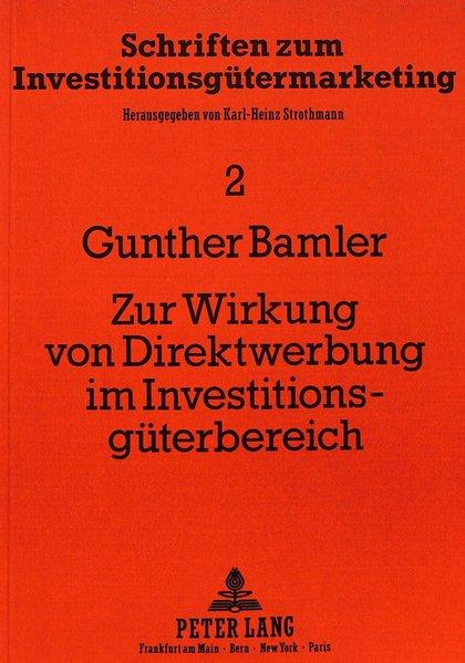 Zur Wirkung von Direktwerbung im Investitionsgüterbereich. (=Schriften zum Investitionsgütermarketing ; Bd. 2).