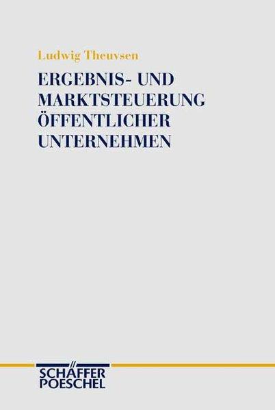 Theuvsen, Ludwig: Ergebnis- und Marktsteuerung öffentlicher Unternehmen : eine Analyse aus organisationstheoretischer Sicht. Ludwig Theuvsen / Betriebswirtschaftliche Abhandlungen ; N.F., Bd. 121.