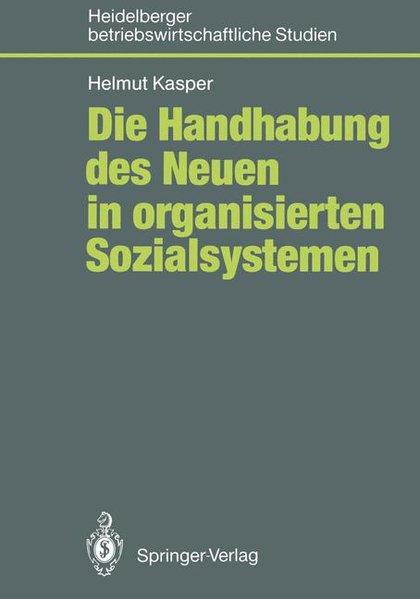 Die Handhabung des Neuen im organisierten Sozialsystem. Heidelberger betriebswirtschaftliche Studien.
