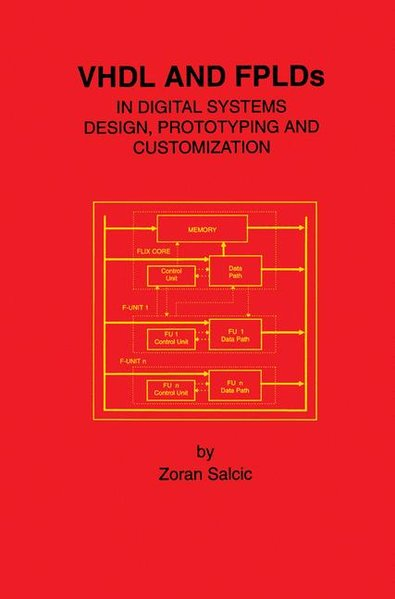 VHDL and FPLDs in Digital Systems Design, Prototyping and Customization. 2nd ed.