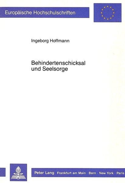 Hoffmann, Ingeborg: Behindertenschicksal und Seelsorge. (=Europäische Hochschulschriften / Reihe 23 / Theologie ; Bd. 217). 2., durchges. u. erg. Aufl.
