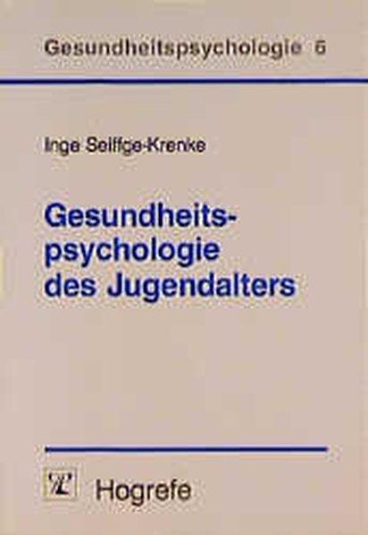 Gesundheitspsychologie des Jugendalters. (=Gesundheitspsychologie ; Bd. 6).