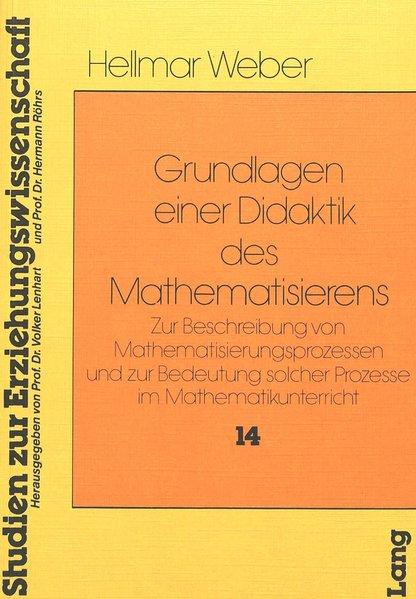 Grundlagen einer Didaktik des Mathematisierens : zur Beschreibung von Mathematisierungsprozessen u. zur Bedeutung solcher Prozesse im Mathematikunterricht. (=Studien zur Erziehungswissenschaft ; Bd. 14).