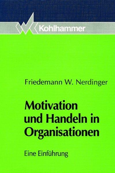 Motivation und Handeln in Organisationen : eine Einführung.