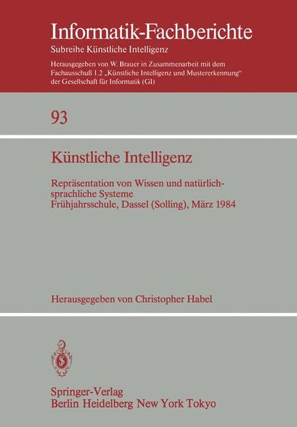 Künstliche Intelligenz; Teil: 1984., Repräsentation von Wissen und natürlichsprachliche Systeme : Dassel (Solling), 5. - 16. März 1984. (=Informatik-Fachberichte ; 93 : Subreihe Künstliche Intelligenz).