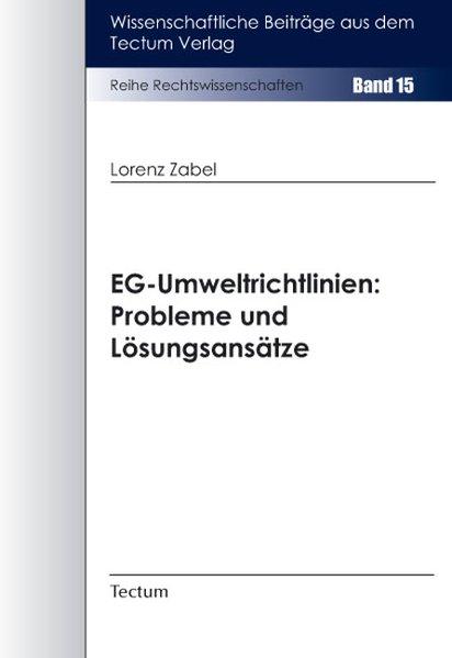 Zabel, Lorenz: EG-Umweltrichtlinien : Probleme und Lösungsansätze. (=Wissenschaftliche Beiträge aus dem Tectum Verlag / Reihe Rechtswissenschaften ; Bd. 15).
