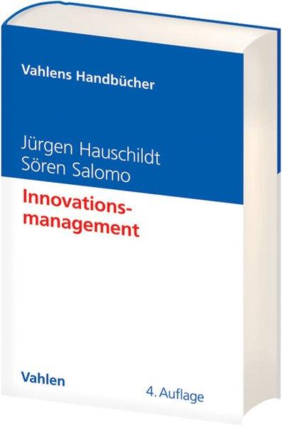 Hauschildt, Jürgen und Sören Salomo: Innovationsmanagement. Vahlens Handbücher der Wirtschafts- und Sozialwissenschaften. 4., überarb., erg. und aktualisierte Aufl.