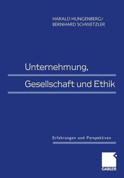 Unternehmung, Gesellschaft und Ethik : Erfahrungen und Perspektiven.
