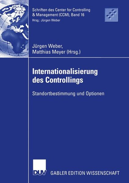 Internationalisierung des Controlling : Standortbestimmung und Optionen. Gabler Edition Wissenschaft / Schriften des Center for Controlling & Management (CCM) ; Bd. 16.