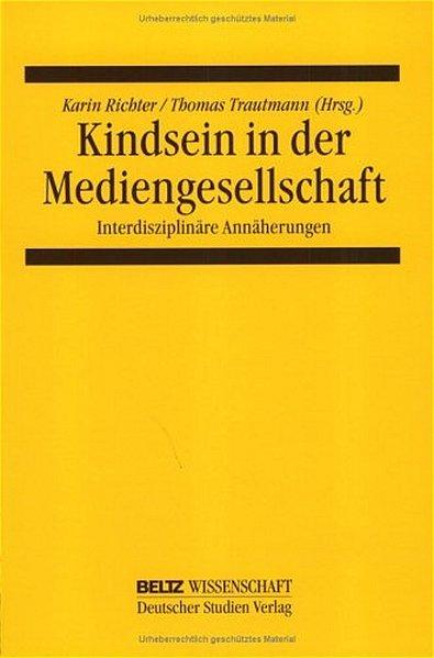 Kindsein in der Mediengesellschaft : interdisziplinäre Annäherungen. Druck nach Typoskript.