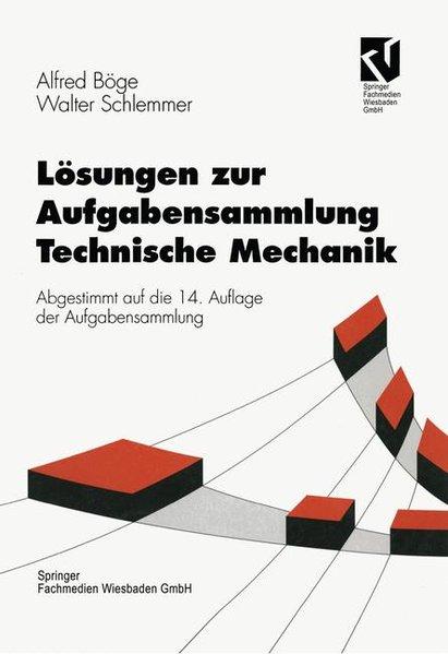 Böge, Alfred und Walter Schlemmer,: Aufgabensammlung zur Mechanik und Festigkeitslehre; Teil: Lösungen [zur 14. Aufl.]. Viewegs Fachbücher der Technik. 9., überarb. Aufl.