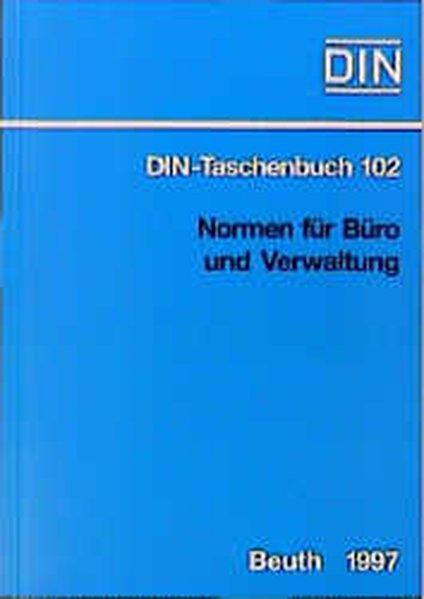 Normen für Büro und Verwaltung. Stand der abgedruckten Normen: Dezember 1996. DIN-Taschenbuch 102. 5. Aufl.