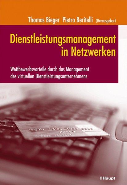 Dienstleistungsmanagement in Netzwerken : Wettbewerbsvorteile durch das Management des virtuellen Dienstleistungsunternehmens. 1. Aufl.