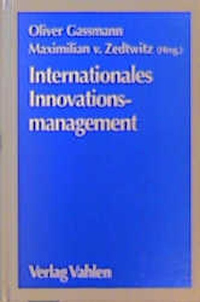 Internationales Innovationsmanagement : Gestaltung von Innovationsprozessen im globalen Wettbewerb.