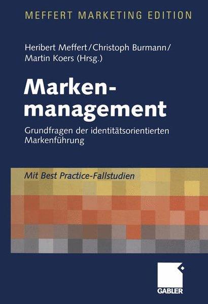 Markenmanagement. Grundfragen der identitätsorientierten Markenführung ; mit Best-practice-Fallstudien. 1. Aufl.