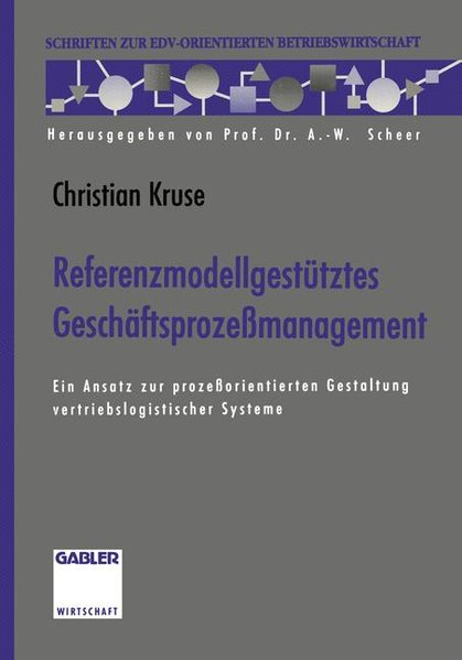Referenzmodellgestütztes Geschäftsprozessmanangement : Ein Ansatz zur prozessorientierten Gestaltung vertriebslogistischer Systeme. Schriften zur EDV-orientierten Betriebswirtschaft.