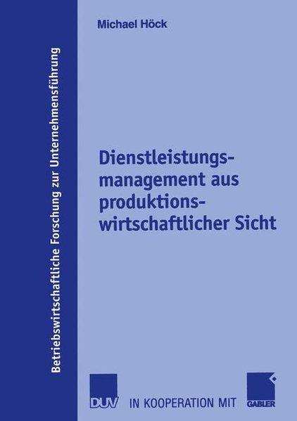 Dienstleistungsmanagement aus produktionswirtschaftlicher Sicht. Betriebswirtschaftliche Forschung zur Unternehmensführung ; Bd. 51.