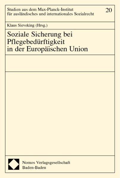 Sieveking,  Klaus( Hrg. ): Soziale Sicherung bei Pflegebedürftigkeit in der Europäischen Union. ( = Studien aus dem Max- Planck- Institut für ausländisches und internationales Sozialrecht, 20) .