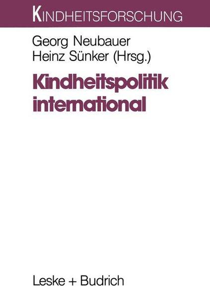 Kindheitspolitik international : Problemfelder und Strategien. (=Reihe Kindheitsforschung ; Bd. 3).