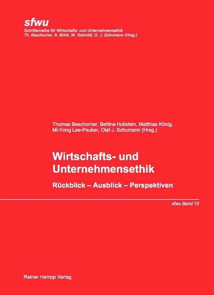 Wirtschafts- und Unternehmensethik : Rückblick - Ausblick - Perspektiven. Schriftenreihe für Wirtschafts- und Unternehmensethik ; Bd. 10.
