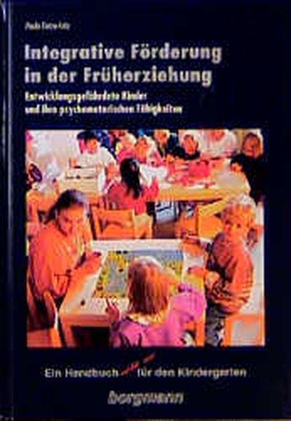 Integrative Förderung in der Früherziehung. Entwicklungsgefährdete Kinder und ihre psychomotorischen Fähigkeiten. Ein Handbuch (nicht nur) für den Kindergarten.