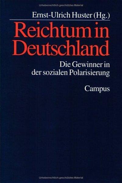 Reichtum in Deutschland : die Gewinner in der sozialen Polarisierung.  2., aktualisierte und erw. Aufl. - Huster, Ernst-Ulrich (Herausgeber)