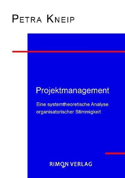 Projektmanagement : eine systemtheoretische Analyse organisatorischer Stimmigkeit. Edition academia 1. Aufl.