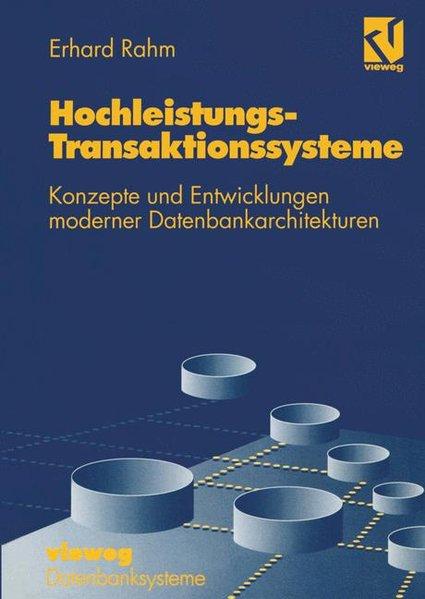 Hochleistungs-Transaktionssysteme : Konzepte und Entwicklungen moderner Datenbankarchitekturen. Datenbanksysteme.