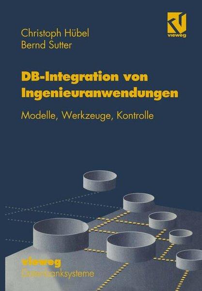 Datenbank-Integration von Ingenieuranwendungen : Modelle, Werkzeuge, Kontrolle. Datenbanksysteme.