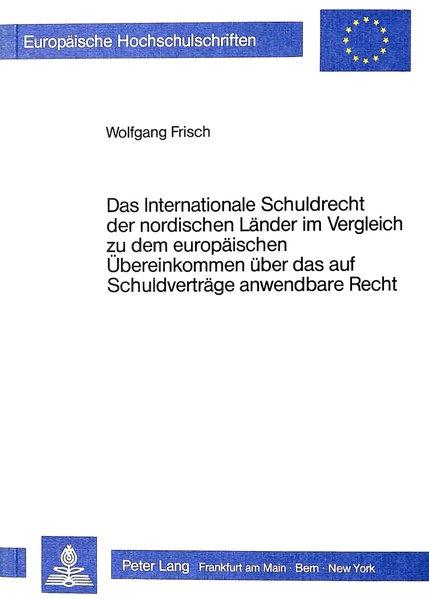 Das internationale Schuldrecht der nordischen Länder im Vergleich zu dem europäischen Übereinkommen über das auf Schuldverträge anwendbare Recht. (=Europäische Hochschulschriften / Reihe 2 / Rechtswissenschaft ; Bd. 498).