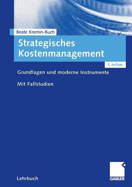 Strategisches Kostenmanagement : Grundlagen und moderne Instrumente ; mit Fallstudien. 2., vollst. überarb. Aufl.