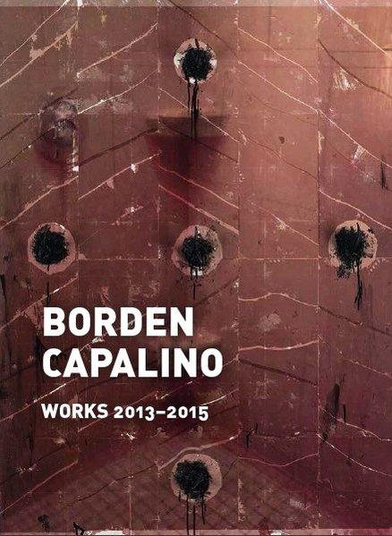 Borden Capalino : Works 2013 - 2015. [Anlässlich der Ausstellung Borden Capalino, Art Cologne 2015, 15 April - 20 April 2015]. Deutsch-[Katalog zur Ausst. /Exhibition: Art Cologne 12015, 15. April - 20. April 2015]. Englisch / German-English.