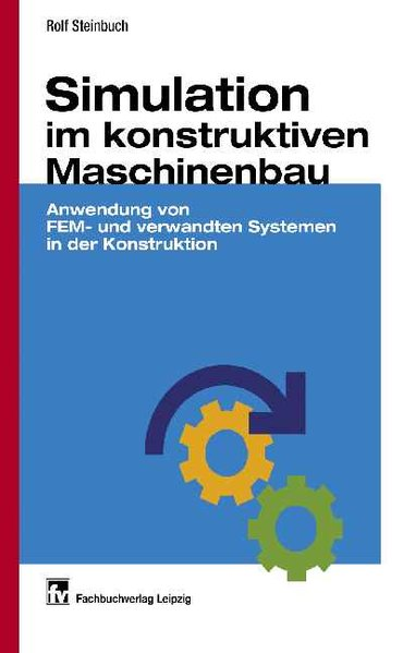 Simulation im konstruktiven Maschinenbau : Anwendung von FEM- und verwandten Systemen in der Konstruktion.