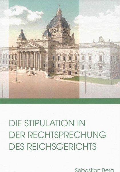 Die Stipulation in der Rechtsprechung des Reichsgerichts. Berichte aus der Rechtswissenschaft.