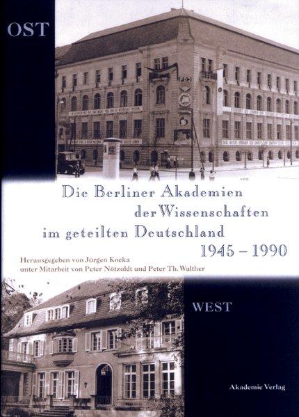 Die Berliner Akademien der Wissenschaften im geteilten Deutschland 1945 - 1990. (=Berlin-Brandenburgische Akademie der Wissenschaften: Forschungsberichte ; Bd. 9). 1. Aufl.