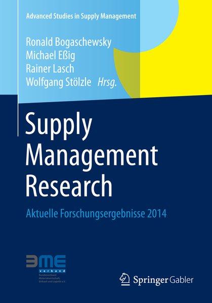 Supply management research : aktuelle Forschungsergebnisse 2014. Advanced studies in supply management.