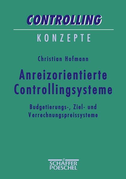 Anreizorientierte Controllingsysteme: Budgetierungs-, Ziel- und Verrechnungspreissysteme.