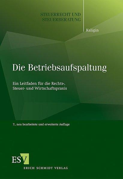 Die Betriebsaufspaltung : ein Leitfaden für die Rechts-, Steuer- und Wirtschaftspraxis. (=Steuerrecht und Steuerberatung ; Bd. 47). 7., neu bearb. und erw. Aufl. - Kaligin, Thomas
