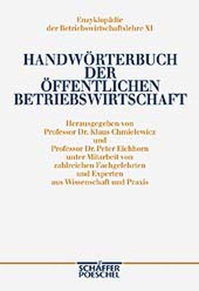 Handwörterbuch der Öffentlichen Betriebswirtschaft. (=Enzyklopädie der Betriebswirtschaftslehre ; Bd. 11).