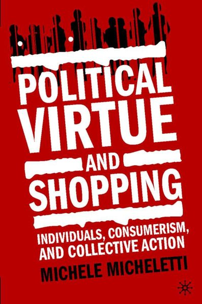 Political Virtue and Shopping. Individuals, Consumerism and Collective Action.