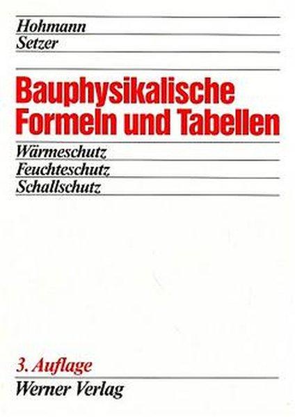Bauphysikalische Formeln und Tabellen : Wärmeschutz - Feuchteschutz - Schallschutz. 4., neu bearb. Aufl.