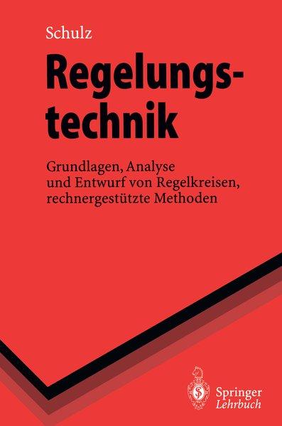 Schulz, Gerd: Regelungstechnik : Grundlagen, Analyse und Entwurf von Regelkreisen, rechnergestützte Methoden. Springer-Lehrbuch.