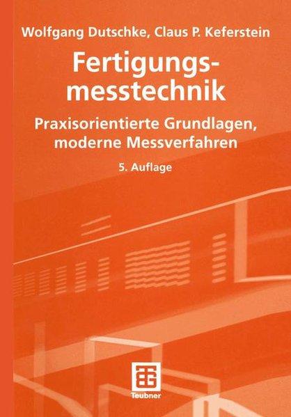Fertigungsmesstechnik : Praxisorientierte Grundlagen, moderne Messverfahren. Lehrbuch : Maschinenbau. 5., neubearb. Aufl.