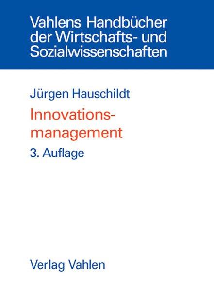 Innovationsmanagement. Vahlens Handbücher der Wirtschafts- und Sozialwissenschaften. 3., völlig überarb. und erw. Aufl.