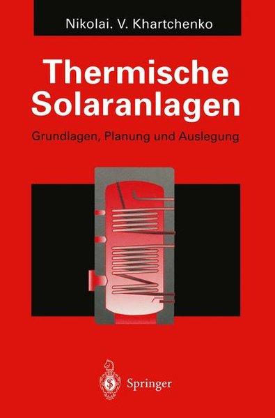 Khartchenko, Nikolai V.: Thermische Solaranlagen : Grundlagen, Planung und Auslegung.