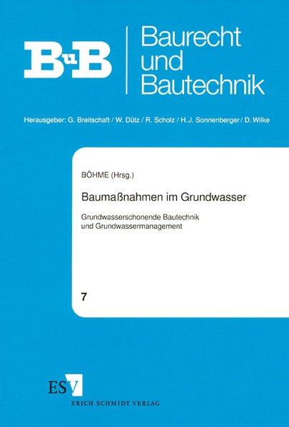 Baumaßnahmen im Grundwasser : Grundwasserschonende Bautechnik und Grundwassermanagement. Baurecht und Bautechnik ; Bd. 7.