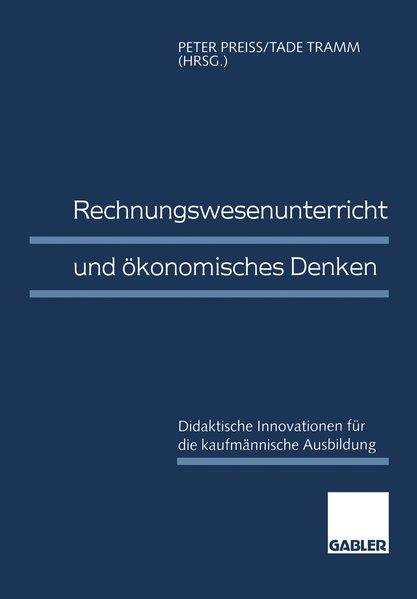 Preiß, Peter und Tade Tramm (Hg.): Rechnungswesenunterricht und ökonomisches Denken : didaktische Innovationen für die kaufmännische Ausbildung.