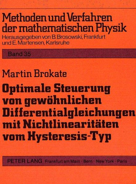 Optimale Steuerung von gewöhnlichen Differentialgleichungen mit Nichtlinearitäten vom Hysteresis-Typ. Methoden und Verfahren der mathematischen Physik ; Bd. 35.