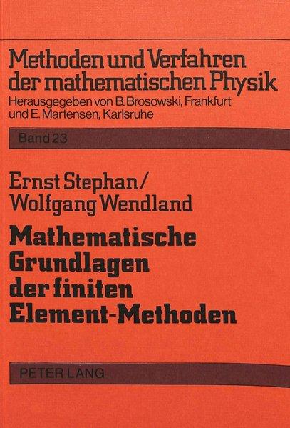 Stephan, Ernst und Wolfgang L. Wendland: Mathematische Grundlagen der finiten Element-Methoden : Ausarb. zum Mittelseminar im WS 1980. (=Methoden und Verfahren der mathematischen Physik ; Bd. 23).